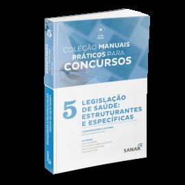 Coleção Manuais Práticos para Concursos - Legislação de Saúde: Estruturantes e Específicas