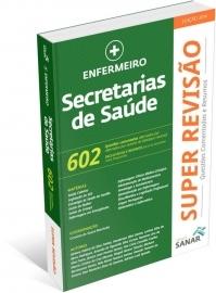 SUPER REVISÃO ENFERMEIRO - Secretarias de Saúde - 602 Questões Comentadas e Resumos